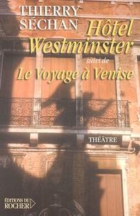 Thierry Séchan - Hôtel Westminster suivi de Le Voyage à Venise.