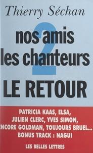 Thierry Séchan - Nos amis les chanteurs (2) - Le retour.