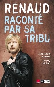 Thierry Séchan et Jean-Louis Crimon - Renaud raconté par sa tribu.