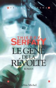 Thierry Serfaty - Le gène de la révolte.