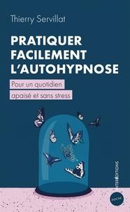 Thierry Servillat - Pratiquer facilement l'autohypnose - Pour un quotidien apaisé et sans stress.