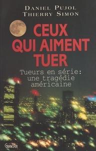 Thierry Simon et D Pujol - Ceux qui aiment tuer - Tueurs en série, une tragédie américaine.
