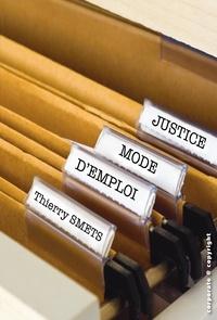 Thierry Smets - Justice, mode d'emploi - Guide pratique pour comprendre les procédures juridiques (droit belge).