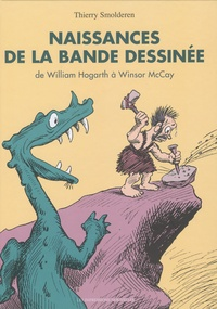 Thierry Smolderen - Naissances de la bande dessinée - De William Hogarth à Winsor McCay.