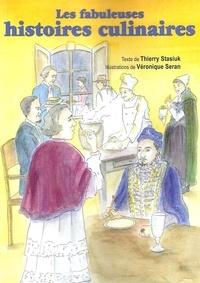 Thierry Staziuk - Les fabuleuses histoires culinaires.