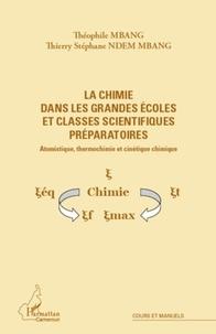 Thierry-Stéphane Ndem Mbang et Théophile Mbang - La chimie dans les grandes écoles et classes scientifiques préparatoires - Atomistique, thermochimie et cinétique chimique.
