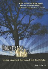 Thierry Steux et Claude Royère - Connexion vitale Année 4 - Mon carnet de bord de la Bible.