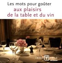 Thierry Tahon et Valérie Dupuy - Les mots pour goûter aux plaisirs de la table et du vin.