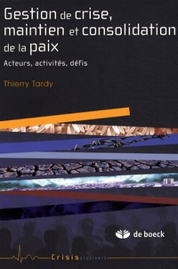Thierry Tardy - Gestion de crise, maintien et consolidation de la paix - Acteurs, activités, défis.