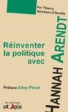 Thierry Ternisien d'Ouville et Edwy Plenel - Réinventer la politique avec Hanna Arendt - Préface d'Edwy Plenel.