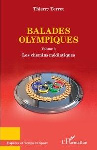 Thierry Terret - Balades olympiques - Volume 3, Les chemins médiatiques.