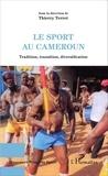 Thierry Terret - Le sport au Cameroun - Tradition, transition, diversification.