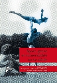 Thierry Terret et Luc Robène - Sport, genre et vulnérabilité au XXe siècle.