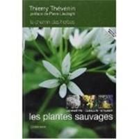 Thierry Thévenin - Les plantes sauvages - Connaitre, cueillir et utiliser.