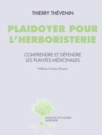 Thierry Thévenin - Plaidoyer pour l'herboristerie - Comprendre et défendre les plantes médicinales.