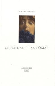Thierry Thomas - Cependant Fantômas.