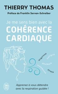 Thierry Thomas - Je me sens bien avec la cohérence cardiaque - Apprenez à vous détendre avec la respiration guidée.