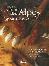 Thierry Thorens et Jean-Marc Blache - Almanach des Alpes gourmandes - 150 Recettes d'hier et d'aujourd'hui.