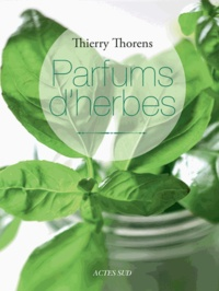 Thierry Thorens - Parfums d'herbes.