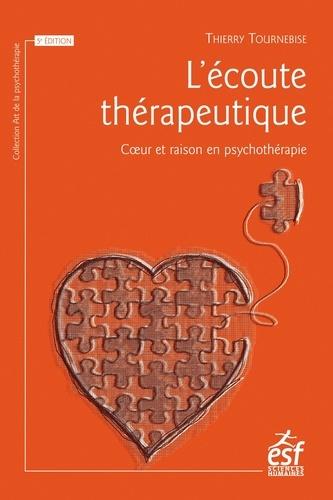 L'écoute thérapeutique. Coeur et raison en psychothérapie 5e édition