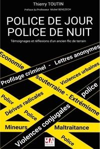 Thierry Toutin - Police de jour, police de nuit - Témoignages et réflexions d'un ancien flic de terrain.