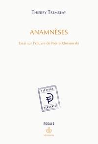 Thierry Tremblay - Anamnèses - Essai sur l'œuvre de Pierre Klossowski.