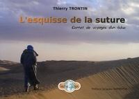 Thierry Trontin - L'esquisse de la suture - Carnet de voyages d'un éduc.