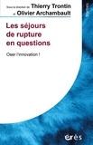 Thierry Trontin et Olivier Archambault - Les séjours de rupture en questions - Oser l'innovation !.