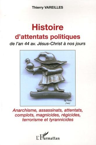 Thierry Vareilles - Histoire d'attentats politiques - De l'an 44 av. Jésus-Christ à nos jours.
