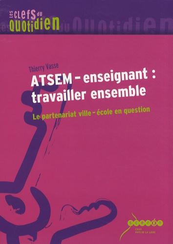 Thierry Vasse - ATSEM-enseignant : travailler ensemble - Le partenariat ville-école en question.