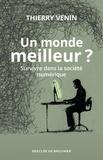 Thierry Venin - Un monde meilleur ? - Survivre dans la société numérique.