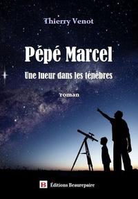 Thierry Venot - Pépé Marcel - Une lueur dans les ténèbres.