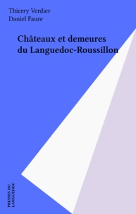 Thierry Verdier et Daniel Faure - Châteaux et demeures du Languedoc-Roussillon.