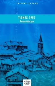 Thierry Verron - Tignes 1952 - Mon village qui ne voulait pas mourir.