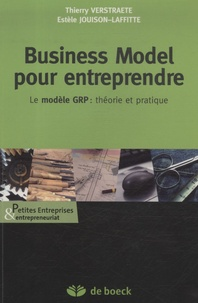 Thierry Verstraete et Estèle Jouison-Laffitte - Business Model pour entreprendre - Le modèle GR : théorie et pratique.