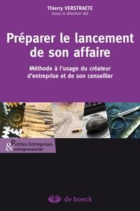 Thierry Verstraete - Préparer le lancement de son affaire - Méthode à l'usage du créateur d'entreprise et de son conseiller.