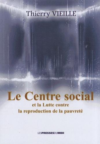 Thierry Vieille - Le centre social et la lutte contre la reproduction de la pauvreté.