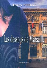 Thierry Vieille - Les dessous de Marseille.
