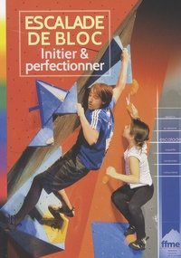 Thierry Viens - Escalade de bloc - Initier & perfectionner.