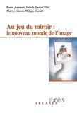 Thierry Vincent - Au jeu du miroir : le nouveau monde de l'image.