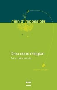 Thierry Vincent - Dieu sans religion - Foi et démocratie.