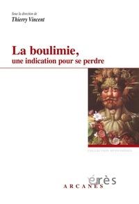 Thierry Vincent - La boulimie, une indication pour se perdre - Considérations psychopathologiques et thérapeutiques.