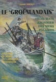 """Thierry Vincent - Le """"Groënlandais"""" - Trois mâts baleinier des mers polaires."""