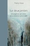 Thierry Vissac - Sur deux jambes - Emergence de l'âme et conscience de la faille.