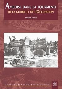 Thierry Vivier - Amboise dans la tourmente de la guerre et de l'Occupation.