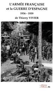 Thierry Vivier - L'armée française et la guerre d'Espagne - 1936-1939.