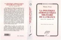 Thierry Vivier - La politique aéronautique militaire de la France - Janvier 1933-septembre 1939.