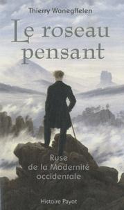 Thierry Wanegffelen - Le roseau pensant - Ruse de la Modernité occidentale.