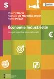 Thierry Warin et Nathalie de Marcellis-Warin - Economie industrielle - Une perspective internationale.