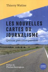 Thierry Watine - Les nouvelles cartes du journalisme - Quinze parcours passion.